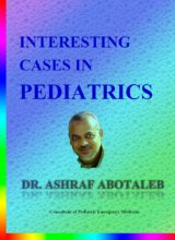 INTERESTING Cases In Pediatrics (Dr.Ashraf AboTaleb)