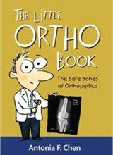 The Little Ortho Book The Bare Bones of Orthopedics 1st Edition 2014