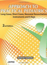 Approach to Practical Pediatrics Long Cases, Short Cases, Neonatal Resuscitation, Instruments and X-Rays 2nd Revised Edition 2011
