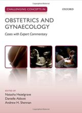 Challenging Concepts in Obstetrics and Gynaecology Cases with Expert Commentary 1st Edition 2015