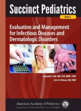 Succinct Pediatrics Evaluation and Management for Infectious Diseases and Dermatologic Disorders (Book 2) 1st Edition 2017