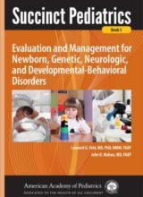 Succinct Pediatrics Evaluation and Management for Newborn, Genetic, Neurologic, and Developmental-Behavioral Disorders (Book 3) 1st Edition 2017