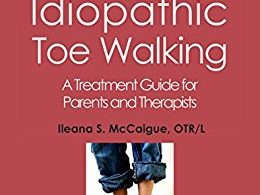 Taming Idiopathic Toe Walking: A Treatment Guide for Parents and Therapists 1st Edition 2017