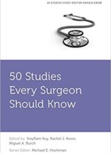 50 Studies Every Surgeon Should Know (Fifty Studies Every Doctor Should Know) 1st Edition 2017