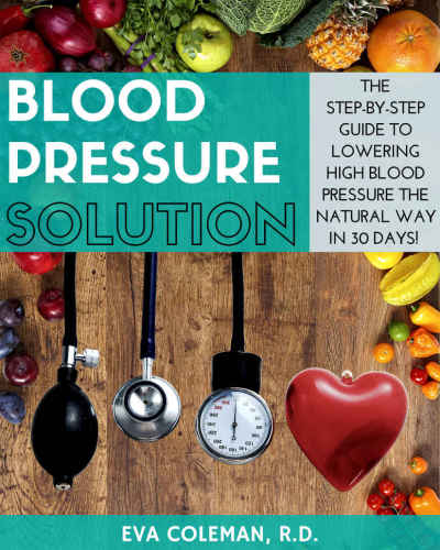 Blood Pressure Solution The Step-By-Step Guide to Lowering High Blood Pressure 2016