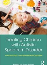 Treating Children with Autistic Spectrum Disorder A psychoanalytic and developmental approach 1st Edition 2017