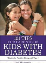 101 Tips for Parents of Kids with Diabetes: Wisdom for Families Living With Type 1 First Edition 2016