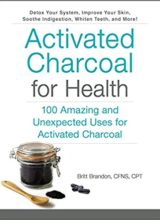 Activated Charcoal for Health: 100 Amazing and Unexpected Uses for Activated Charcoal 2017