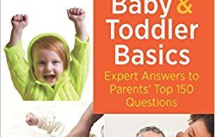 Baby and Toddler Basics: Expert Answers to Parents' Top 150 Questions 1st Edition 2018