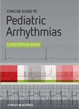 Concise Guide to Pediatric Arrhythmias 1st Edition 2011