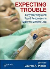 Expecting Trouble Early Warnings and Rapid Responses in Maternal Medical Care 1st Edition 2018