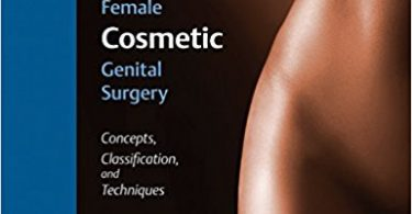 Female Cosmetic Genital Surgery: Concepts, classification and techniques 1st Edition 2017