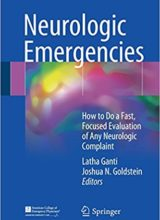 Neurologic Emergencies: How to Do a Fast, Focused Evaluation of Any Neurologic Complaint 1st Edition 2018