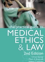 The Practical Guide to Medical Ethics and Law 2nd Edition 2012