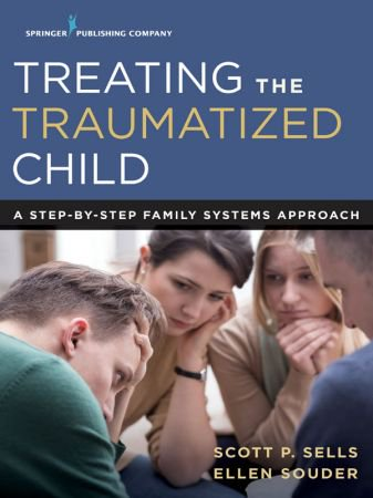 Treating the Traumatized Child: A Step-by-Step Family Systems Approach 1st Edition 2017