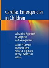 Cardiac Emergencies in Children: A Practical Approach to Diagnosis and Management 1st Edition 2018