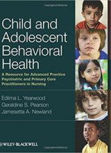 Child and Adolescent Behavioral Health: A Resource for Advanced Practice Psychiatric and Primary Care Practitioners in Nursing 1st Edition 2012