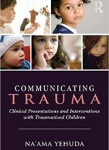 Communicating Trauma: Clinical Presentations and Interventions with Traumatized Children 1st Edition 2015