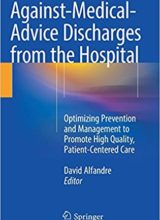 Against‐Medical‐Advice Discharges from the Hospital: Optimizing Prevention and Management to Promote High Quality, Patient-Centered Care 1st Edition 2018