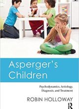 Asperger's Children: Psychodynamics, Aetiology, Diagnosis, and Treatment 1st Edition 2016