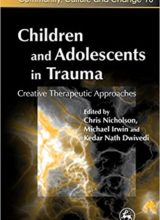 Children and Adolescents in Trauma: Creative Therapeutic Approaches 1st Edition 2010