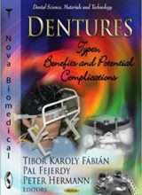 Dentures: Types, Benefits and Potential Complications 1st Edition 2012