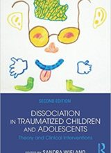 Dissociation in Traumatized Children and Adolescents Theory and Clinical Interventions 2nd Edition 2015