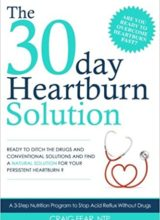 The 30 Day Heartburn Solution A 3-Step Nutrition Program to Stop Acid Reflux Without Drugs 2015