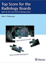 Top Score for the Radiology Boards Q&A for the Core and Certifying Exams 1st Edition 2018