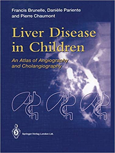 Liver Disease in Children: An Atlas of Angiography and Cholangiography 1st Edition 2013