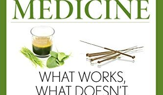 A Doctor's Guide to Alternative Medicine: What Works, What Doesn't, and Why 2014