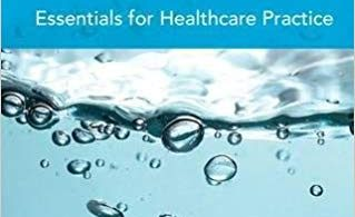 Fluids and Electrolytes: Essentials for Healthcare Practice 1st Edition 2017