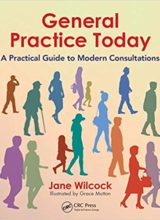 General Practice Today: A Practical Guide to Modern Consultations 1st Edition 2018