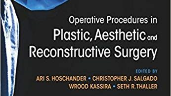 Operative Procedures in Plastic, Aesthetic and Reconstructive Surgery 1st Edition