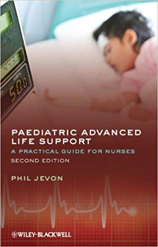 Paediatric Advanced Life Support: A Practical Guide for Nurses 2nd Edition 2012
