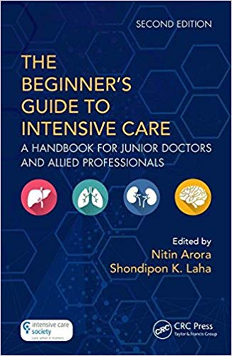The Beginner's Guide to Intensive Care A Handbook for Junior Doctors and Allied Professionals 2nd Edition 2018