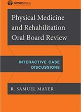 Physical Medicine and Rehabilitation Oral Board Review: Interactive Case Discussions 1st Edition