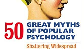 50 Great Myths of Popular Psychology: Shattering Widespread Misconceptions about Human Behavior 1st Edition 2011