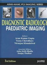 Diagnostic Radiology: Paediatric Imaging (Aiims-mamc-pgi Imaging Series) 3rd Edition