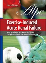 Exercise-Induced Acute Renal Failure: Acute Renal Failure with Severe Loin Pain and Patchy Renal Ischemia after Anaerobic Exercise 2007th Edition