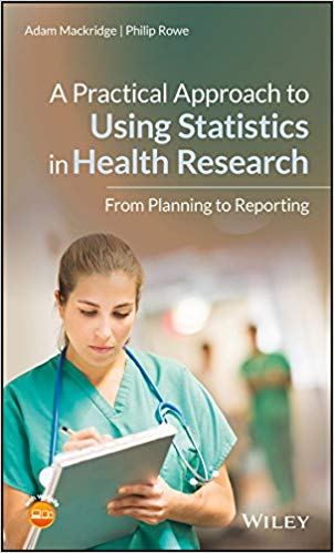 A Practical Approach to Using Statistics in Health Research: From Planning to Reporting 1st Edition 2018