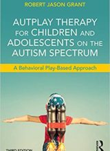 AutPlay Therapy for Children and Adolescents on the Autism Spectrum: A Behavioral Play-Based Approach 3rd Edition 2017