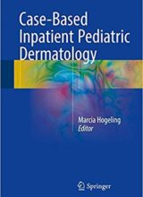 Case-Based Inpatient Pediatric Dermatology 1st Edition 2016