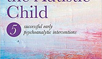 Contacting the Autistic Child: Five successful early psychoanalytic interventions 1st Edition 2017