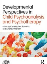 Developmental Perspectives in Child Psychoanalysis and Psychotherapy 1st Edition 2018