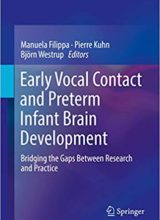 Early Vocal Contact and Preterm Infant Brain Development: Bridging the Gaps Between Research and Practice 1st Edition 2017