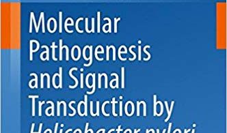 Molecular Pathogenesis and Signal Transduction by Helicobacter pylori 1st Edition 2017