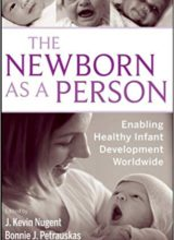 The Newborn as a Person: Enabling Healthy Infant Development Worldwide 1st Edition 2009