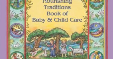 The Nourishing Traditions Book of Baby & Child Care Kindle Edition 2013