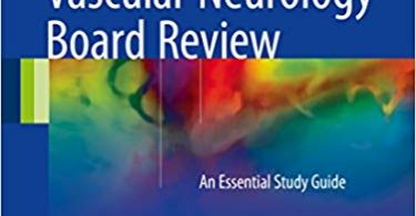 Vascular Neurology Board Review: An Essential Study Guide 1st Edition 2017